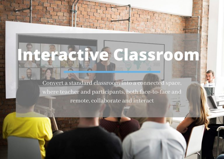 Interactive Classroom: Convert a standard classroom into a connected space where teacher and participants, both face-to-face and remote, collaborate and interact
