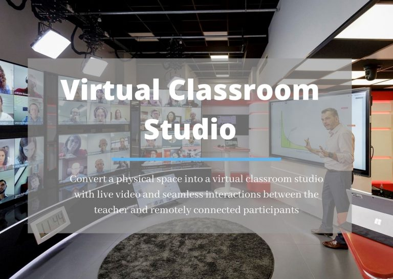 virtual classroom studio: Convert a physical space into a virtual classroom studio with live video and seamless interactions between teacher and remotely connected participants