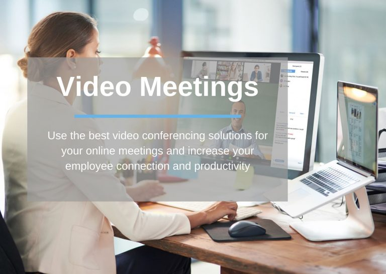Video Meetings: Use the best video conferencing solutions for your online meetings and increase your employee connection and productivity