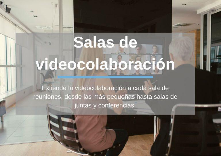 Salas de videocolaboración: Extiende la videocolaboración a cada sala de reuniones, desde las más pequeñas hasta salas de juntas y conferencias