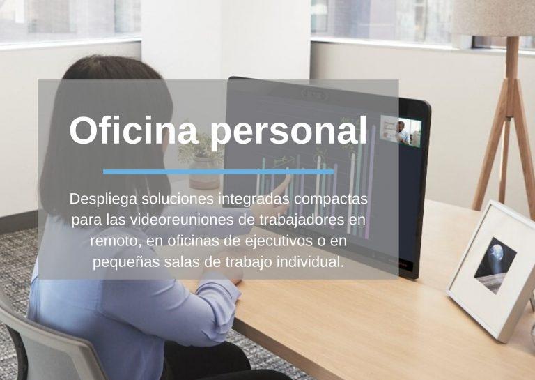 Oficina personal: Despliega soluciones integradas compactas para las videoreuniones de trabajadores en remoto, en oficinas de ejecutivos o en pequeñas salas de trabajo individual.
