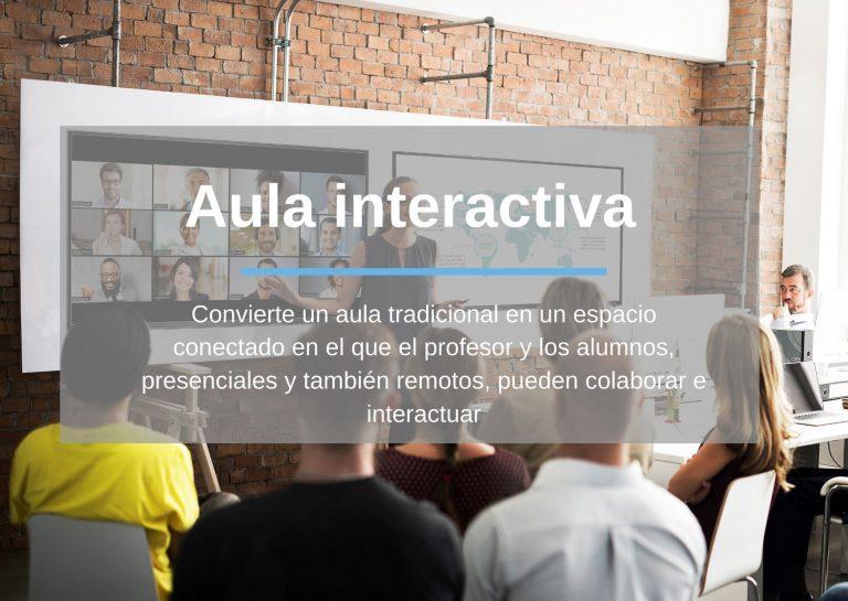 Aula interactiva: Convierte un aula tradicional en un espacio conectado en el que el preofesor y los alumnos, presenciales y también remotos, pueden colaborar e interactuar