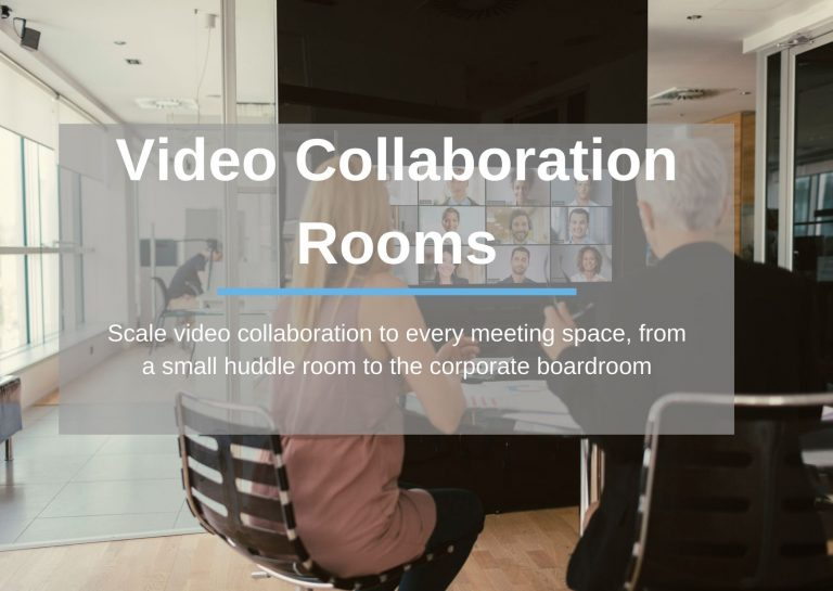 Video Collaboration Rooms: Scale video collaboration to every meeting space, from a small huddle room to the corporate boardroom