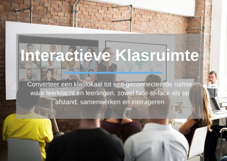 Interactieve klasruimte: Converteer een klaslokaal tot een geconnecteerde ruimte waar leerkracht en leerlingen, zowel face-to-face als op afstand, samenwerken en interageren