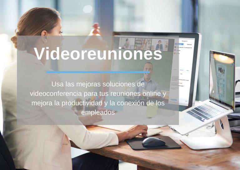 Videoreuniones: Usa las mejoras soluciones de videoconferencia para tus reuniones online y mejora la productividad y la conexión de los empleados